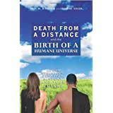 Death from a Distance and the Birth of a Humane Universe: Human Evolution, Behavior, History, and Your Future ~ Paul M. Bingham