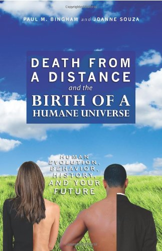 Death from a Distance and the Birth of a Humane Universe: Human Evolution, Behavior, History, and Your Future