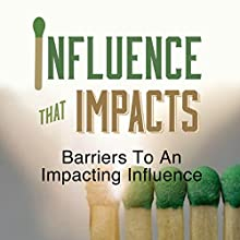 Influence That Impacts: Barriers to an Impacting Influence  by Rick McDaniel Narrated by Rick McDaniel