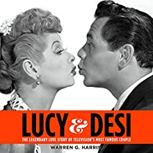 Lucy and Desi: The Legendary Love Story of Television's Most Famous Couple Audiobook by Warren G. Harris Narrated by Jim Frangione