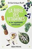 La Bible des vitamines et des suppléments nutritionnels : Pour  prendre sa santé en main...