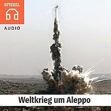 Weltkrieg um Aleppo: Droht eine Eskalation zwischen Moskau und Washington? Hörbuch von  DER SPIEGEL Gesprochen von:  Deutsche Blindenstudienanstalt e.V.