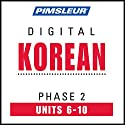Korean Phase 2, Unit 06-10: Learn to Speak and Understand Korean with Pimsleur Language Programs Audiobook by  Pimsleur Narrated by  Pimsleur