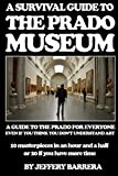 A Survival Guide to the Prado Museum: A guide to the Prado Museum for everyone, even if you think you don't understand art