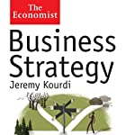 Business Strategy: The Economist (       UNABRIDGED) by Jeremy Kourdi Narrated by Christopher Oxford