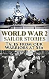 World War 2 Sailor Stories: Tales from Our Warriors at Sea (Military Naval, World War 2, World War II, WW2, WWII, Soldier Stories, The Last Stand of the Tin Can Sailors, US Navy, SEAL Book 1)
