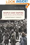 Maple Leaf Empire: Canada, Britain, a...