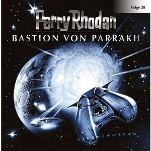 Bastion von Parrakh (Perry Rhodan Sternenozean 28) Hörspiel