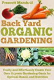 img - for Backyard Organic Gardening: Easily and Effortlessly Create Your Own Organic Gardening Oasis for Optimal Health and Nutrition (Seven Steps to a Successful ... Homestead, Gardening for Beginners) book / textbook / text book