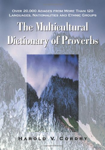 The Multicultural Dictionary of Proverbs: Over 20,000 Adages from More Than 120 Languages, Nationalities and Ethnic Groups PDF