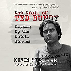 The Trail of Ted Bundy: Digging Up the Untold Stories Audiobook