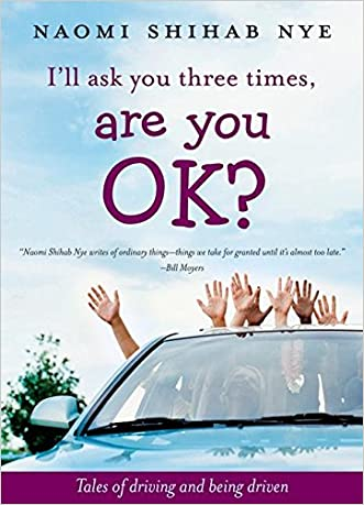 I'll Ask You Three Times, Are You OK?: Tales of Driving and Being Driven written by Naomi Shihab Nye