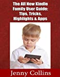 The All New Kindle Family User Guide: Tips,Tricks,Highlights & Apps