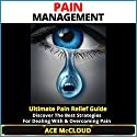 Pain Management: Ultimate Pain Relief Guide: Discover the Best Strategies for Dealing with & Overcoming Pain (       UNABRIDGED) by Ace McCloud Narrated by Joshua Mackey