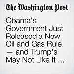 Obama's Government Just Released a New Oil and Gas Rule — and Trump's May Not Like It Much | Chris Mooney