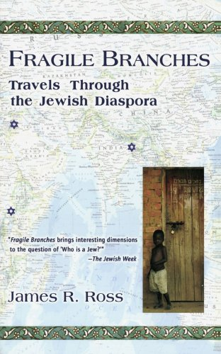 Fragile Branches: Travels through the Jewish Diaspora, James R. Ross
