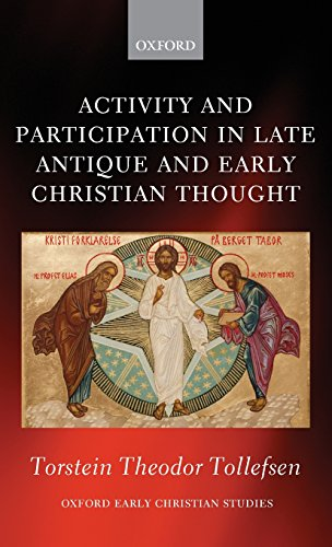 Activity and Participation in Late Antique and Early Christian Thought (Oxford Early Christian Studies)