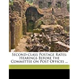 Second-Class Postage Rates: Hearings Before the Committee on Post Offices ...