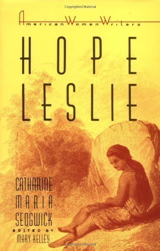 catharine maria sedgewicks hope leslie essay Free essay: seven years later, everell still defies puritan communal principles as he defends magawisca's innocence in the kidnapping of hope leslie by.