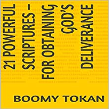 21 Powerful Scriptures - For Obtaining God's Deliverance: 21 Powerful Scriptures - Quick Guide (       UNABRIDGED) by Boomy Tokan Narrated by Zion Recording