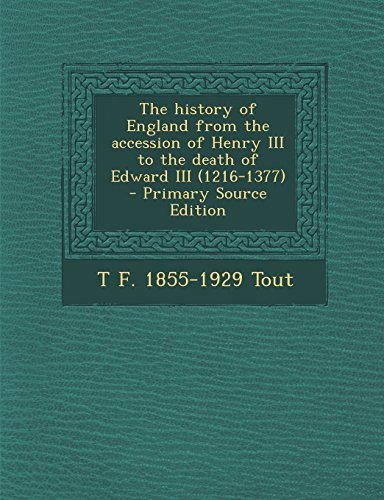 The history of England from the accession of Henry III to the death of Edward III (1216-1377)  - Primary Source Edition