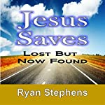 Jesus Saves: Lost but Now Found | Ryan Stephens
