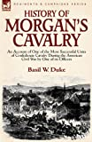 History of Morgan's Cavalry: An Account of One of the Most Successful Units of Confederate Cavalry During the American Civil War by One of Its Offi