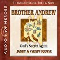 Brother Andrew: God's Secret Agent (Christian Heroes: Then and Now) Audiobook by Janet Benge, Geoff Benge Narrated by Tim Gregory