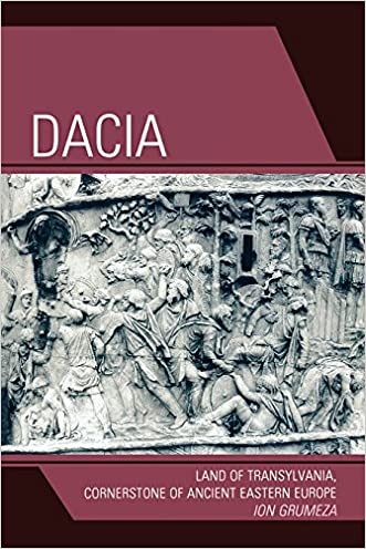 Dacia: Land of Transylvania, Cornerstone of Ancient Eastern Europe