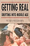 img - for Getting Real: Drifting Into Middle Age book / textbook / text book