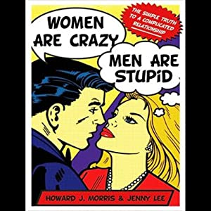 Women Are Crazy, Men Are Stupid: The Simple Truth to a Complicated Relationship | [Howard Morris, Jenny Lee]