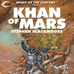 Khan of Mars: Spirit of the Century Presents, Book 1 (       UNABRIDGED) by Stephen Blackmoore Narrated by Oliver Wyman