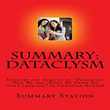 Summary and Analysis of Dataclysm: Who We Are (When We Think No One's Looking) by Christian Rudder Audiobook by  Summary Station Narrated by Brian Ackley