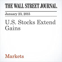 U.S. Stocks Extend Gains (       UNABRIDGED) by The Wall Street Journal, ALEXANDRA SCAGGS Narrated by The Wall Street Journal