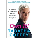 Own It!: Be the Boss of Your Life--at Home and in the Workplace ~ Tabatha Coffey