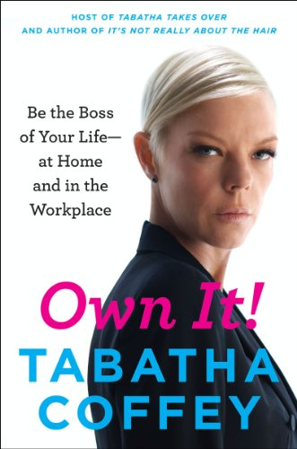 Tabatha Coffey - Own It!: Be the Boss of Your Life--at Home and in the Workplace