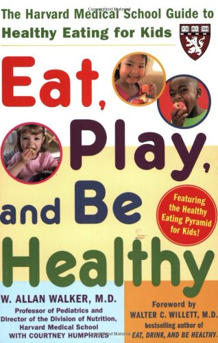 Eat, Play, and Be Healthy (Harvard Medical School Guides)