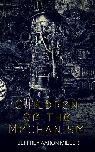 Book: Children of the Mechanism by Jeffrey Aaron Miller