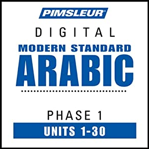 Arabic (Modern Standard) Phase 1, Units 1-30: Learn to Speak and Understand Modern Standard Arabic with Pimsleur Language Programs | [Pimsleur]