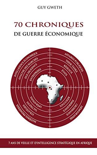 70 Chroniques de guerre économique: 7 ans de veille et d'intelligence stratégique en Afrique