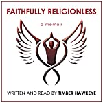 Faithfully Religionless | Timber Hawkeye