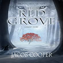 The Red Grove: A Short Story in the Dying Lands Chronicle (       UNABRIDGED) by Jacob Cooper Narrated by Michael Kramer