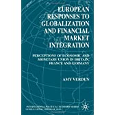 European Responses to Globalization and Financial Market Integration: Perceptions of Economic and Monetary Union in Britain, France and Germany (International Political Economy Series)
