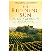 The Ripening Sun: One Woman and the Creation of a Vineyard | [Patricia Atkinson]