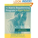 The Matrix Repatterning Program for Pain Relief: Self-Treatment for Musculoskeletal Pain (New Harbinger Self-Help...