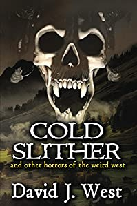 Cold Slither: And Other Horrors Of The Weird West by David J. West ebook deal