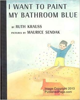I Want To Paint My Bathroom Blue Ruth And Maurice Sendak Krauss Books