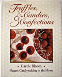img - for Truffles, Candies, and Confections: Elegant Candy Making in the Home book / textbook / text book