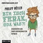 Bin isch Freak, oda was?!: Geschichten aus einer durchgeknallten Republik | Philipp Möller