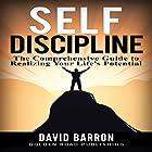 Self Discipline: The Comprehensive Guide to Realizing Your Life's Potential Hörbuch von David Barron Gesprochen von: Matt Weight